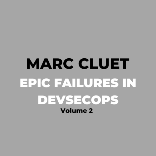 Guest Blog: Marc Cluet on Epic Failures in DevSecOps Vol. 2.