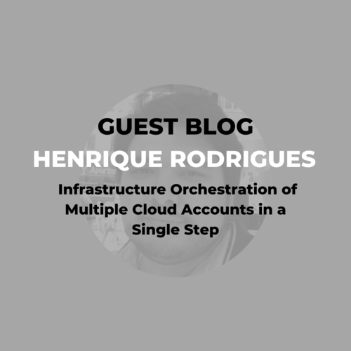 Guest Blog: Henrique Rodrigues - Infrastructure Orchestration of Multiple Cloud Accounts in a Single Step