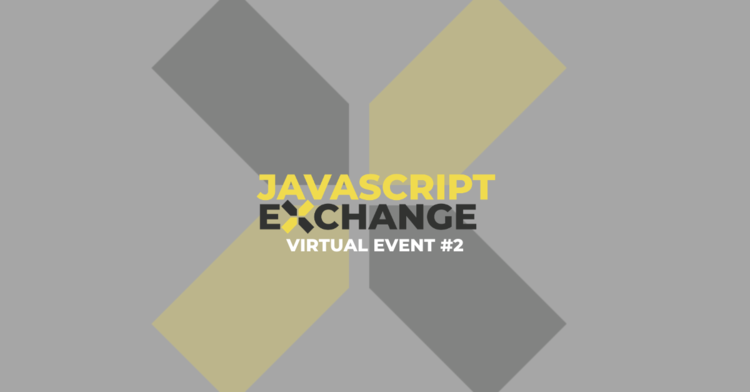 JavaScript Exchange - Virtual Meetup 2